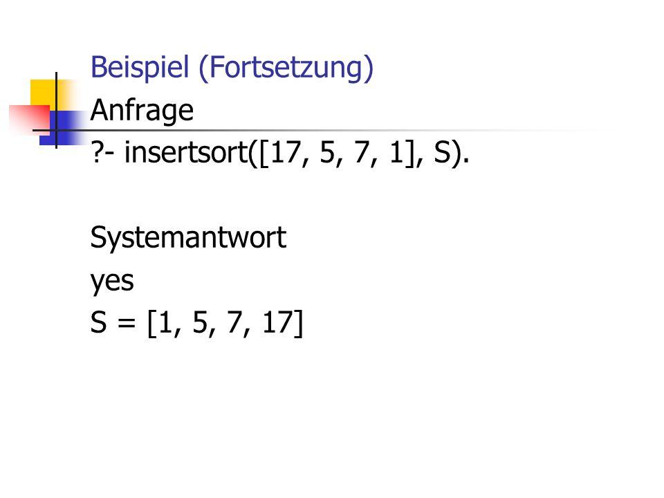 Beispiel (Fortsetzung) Anfrage. - insertsort([17, 5, 7, 1], S)
